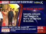 Sahara argues that Subrata Roy's detention is illegal