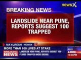 Landslide near Pune, reports suggest 100 trapped