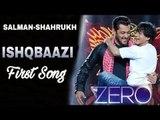 Ishqbaazi Song Zero Movie; New Zero Movie Song Ishqbaazi; Salman Khan; Shah Rukh Khan; गाना रिव्यू