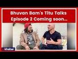 BB Ki Vines | Titu Talks Episode 2 Coming soon | Johnny Sins | Bhuvan Bam | Indian Youtuber