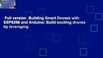 Full version  Building Smart Drones with ESP8266 and Arduino: Build exciting drones by leveraging