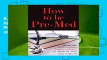 R.E.A.D How to be Pre-Med: A Harvard MD's Medical School Preparation Guide for Students and