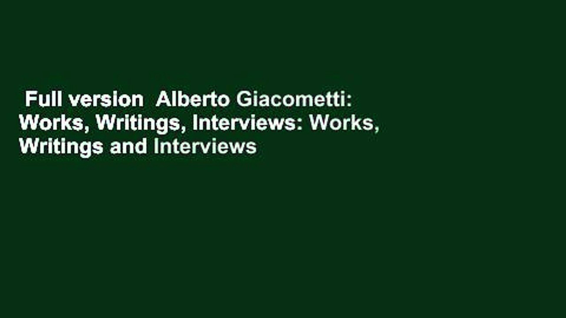 Full version  Alberto Giacometti: Works, Writings, Interviews: Works, Writings and Interviews