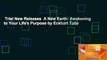 Trial New Releases  A New Earth: Awakening to Your Life's Purpose by Eckhart Tolle
