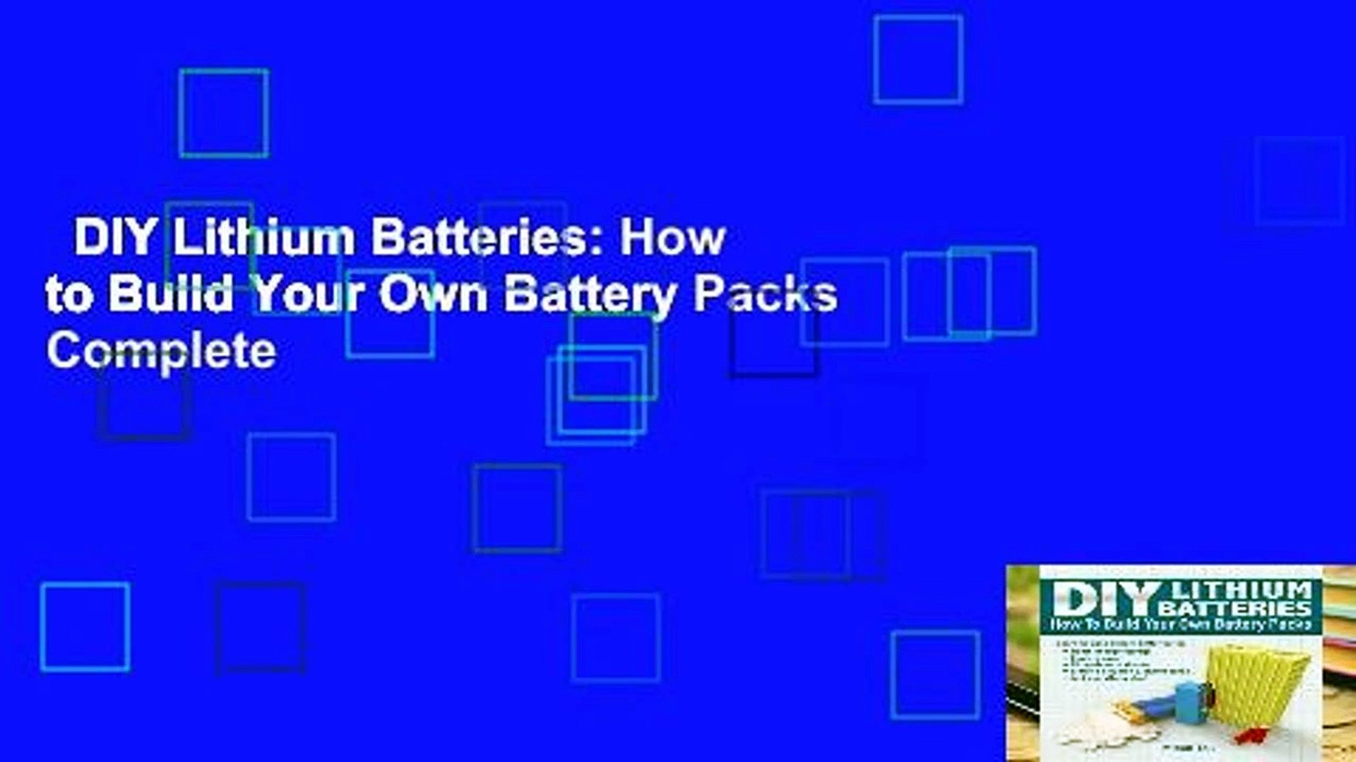 DIY Lithium Batteries: How to Build Your Own Battery Packs Complete