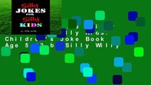 Complete acces  Silly Jokes for Silly Kids. Children's Joke Book Age 5-12 by Silly Willy