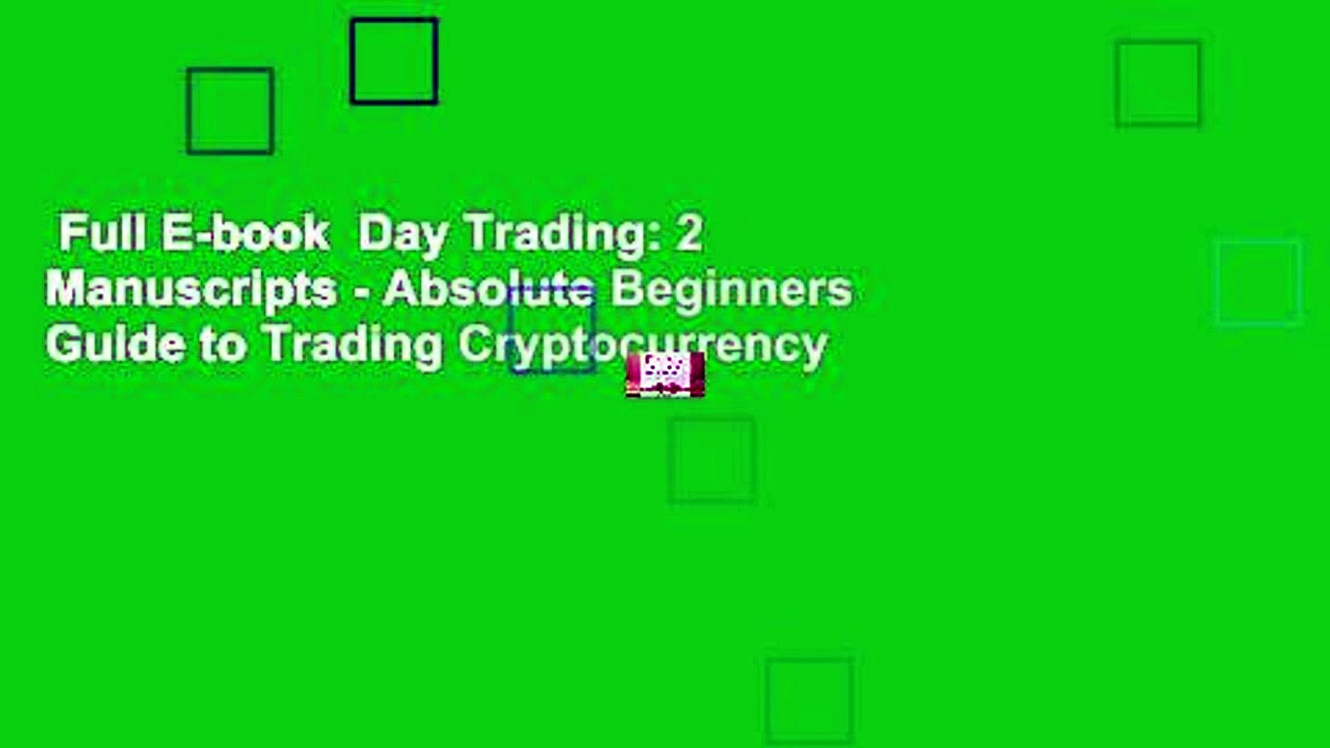 Full E-book  Day Trading: 2 Manuscripts - Absolute Beginners Guide to Trading Cryptocurrency