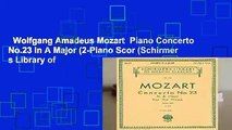 Wolfgang Amadeus Mozart  Piano Concerto No.23 In A Major (2-Piano Scor (Schirmer s Library of