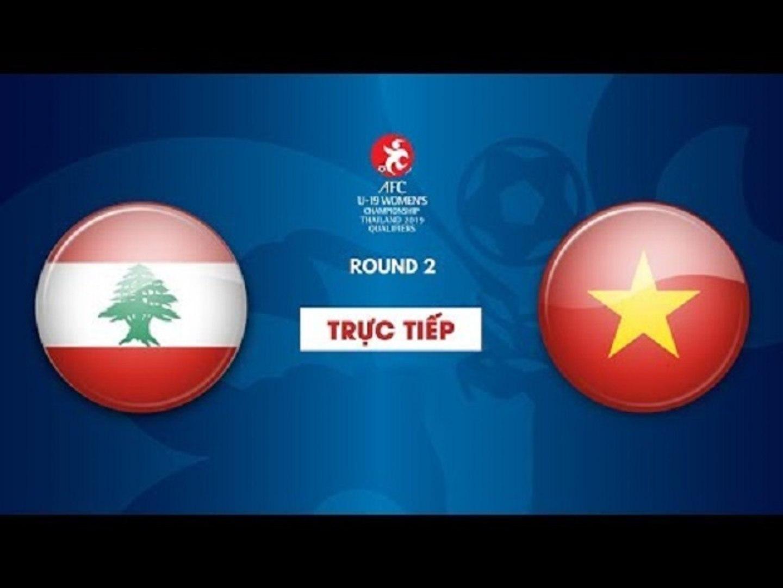 FULL   U19 LI-BĂNG vs U19 VIỆT NAM   Vòng loại 2 giải bóng đá U19 nữ châu Á 2019   VFF Channel