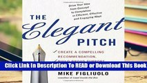 [Read] Elegant Pitch: Create A Compelling Recommendation, Build Broad Support, And Get It