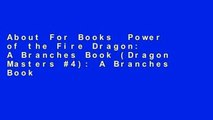 About For Books  Power of the Fire Dragon: A Branches Book (Dragon Masters #4): A Branches Book