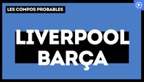 Liverpool - FC Barcelone : les compositions probables