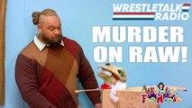 Murder on Raw! Daniel Bryan, Braun Strowman, Roman Reigns, Wild cards, WrestleTalk Radio