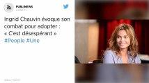 Ingrid Chauvin évoque son combat pour adopter : « C'est désespérant »