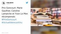 Prix Goncourt. Marie Gauthier, Caroline Lamarche et Yvon Le Men récompensés