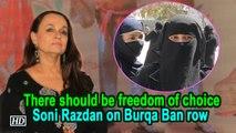 'There should be freedom of choice': Soni Razdan on Burqa Ban row