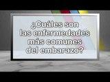 CUALES SON LAS ENFERMEDADES MAS COMUNES DEL EMBARAZO