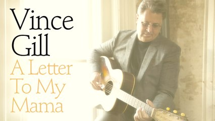 Vince Gill - A Letter To My Mama