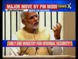 PM Modi may create a 'homeland security' ministry