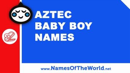 10 Aztec baby boy names - 100% Mexican names - www.namesoftheworld.net