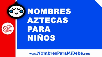 10 nombres aztecas para niños - nombres 100% mexicanos - www.nombresparamibebe.com