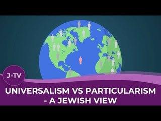 Universalism vs Particularism - a Jewish View