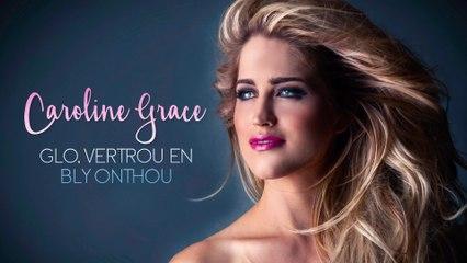 Caroline Grace - Glo, Vertrou En Bly Onthou