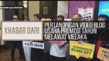 Khabar Dari Melaka: Pertandingan video blog usaha promosi tahun melawat Melaka