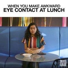 When You Make Awkward Eye Contact At Lunch