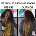 Me When I Do A Good Job At Work