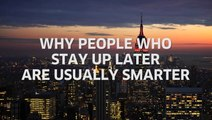 Why People Who Stay Up Later Are Usually Smarter