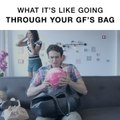 What It's Like Going Through Your GF's Bag