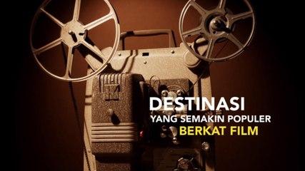 Destinasi Yang Semakin Populer Berkat Film