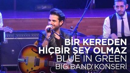 Kenan Doğulu -Bir Kereden Hiçbir Şey Olmaz | Kenan Doğulu Swings With Blue In Green Big Band Konseri