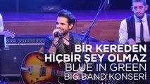 Kenan Doğulu -Bir Kereden Hiçbir Şey Olmaz ,  Kenan Doğulu Swings With Blue In Green Big Band Konseri