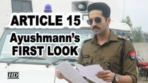 Ayushmann's FIRST LOOK in 'ARTICLE 15' as Police Officer | Anubhav Sinha