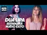 #ExaNews ¡Nuevo éxito de Dua Lipa ya tiene fecha de lanzamiento!