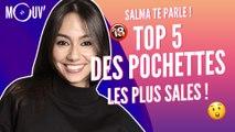 SALMA TE PARLE : Top 5 des pochettes les plus sales