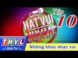 THVL | Hát vui - Vui hát: Tập10 - Những khúc nhạc vui