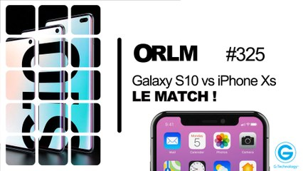 ORLM-325:  Galaxy S10 vs iPhone XS, le match  !