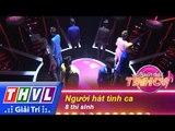 THVL   Người hát tình ca - Tập 3: Người hát tình ca - 8 thí sinh