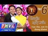 THVL   Tình ca Việt 2016 - Tập 6: Mùa xuân hạnh phúc   Chuyện ngày xuân - Nam Thư, Hoàng Khánh