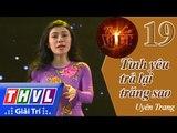THVL   Tình ca Việt 2015 - Tập 19: Những ông hoàng Bolero   Tình yêu trả lại trăng sao - Uyên Trang