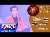 THVL | Tình ca Việt 2015 - Tập 33: Tình như mây khói - Quang Đại
