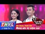 THVL | Tuyệt đỉnh song ca - Tập 12: Mong ước kỷ niệm xưa - Đức Quang, Thanh Tâm