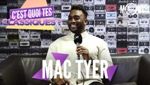 MAC TYER : C'est quoi tes classiques ?
