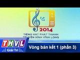 THVL | Vòng bán kết 1: Tiếng hát Phát Thanh Truyền Hình Vĩnh Long (29/11/2014) - Phần 3