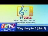 THVL | Vòng chung kết 3: Tiếng hát Phát Thanh Truyền Hình Vĩnh Long (25/12/2014) - Phần 2