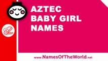 10 Aztec baby girl names - 100% Mexican names - www.namesoftheworld.net
