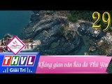 THVL | Hành trình văn hóa Việt - Tập 29: Không gian văn hóa đá Phú Yên